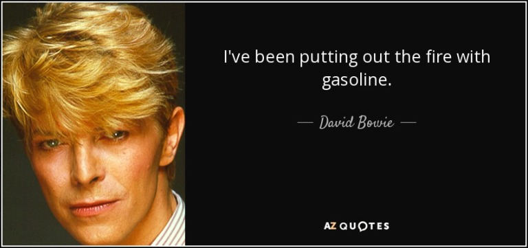 quote-i-ve-been-putting-out-the-fire-with-gasoline-david-bowie-99-86-70